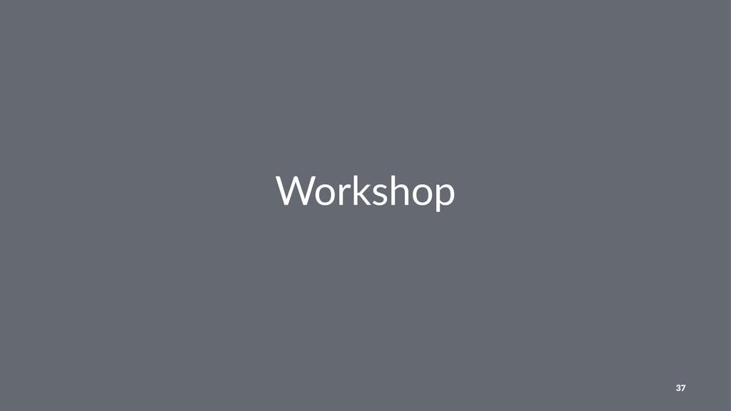 Workshop 37