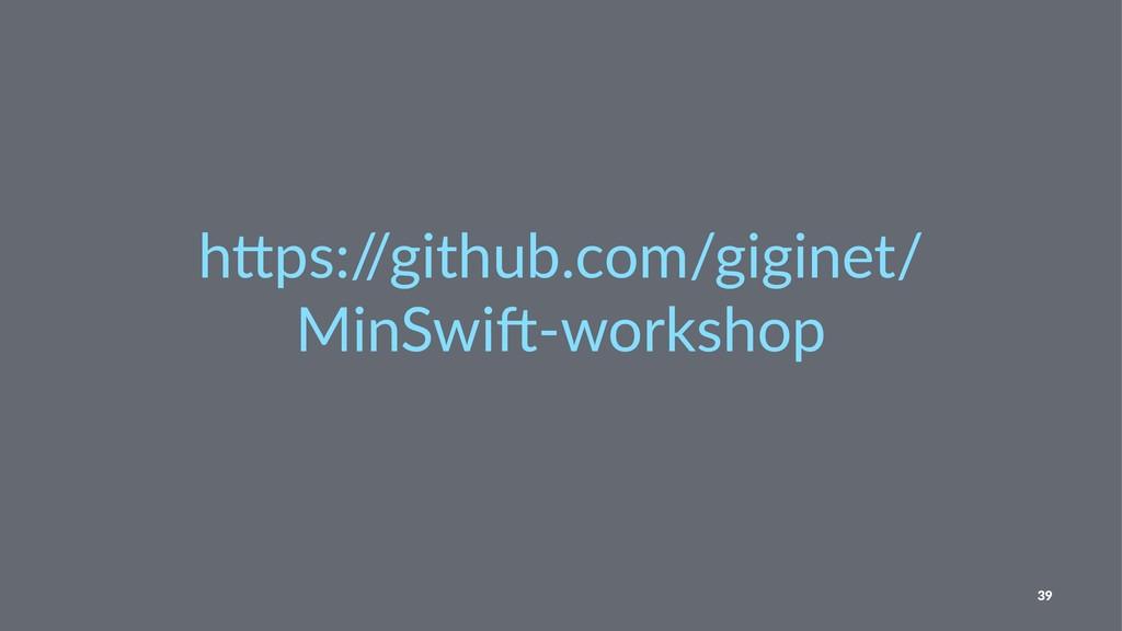 "h""ps:/ /github.com/giginet/ MinSwi5-workshop 39"