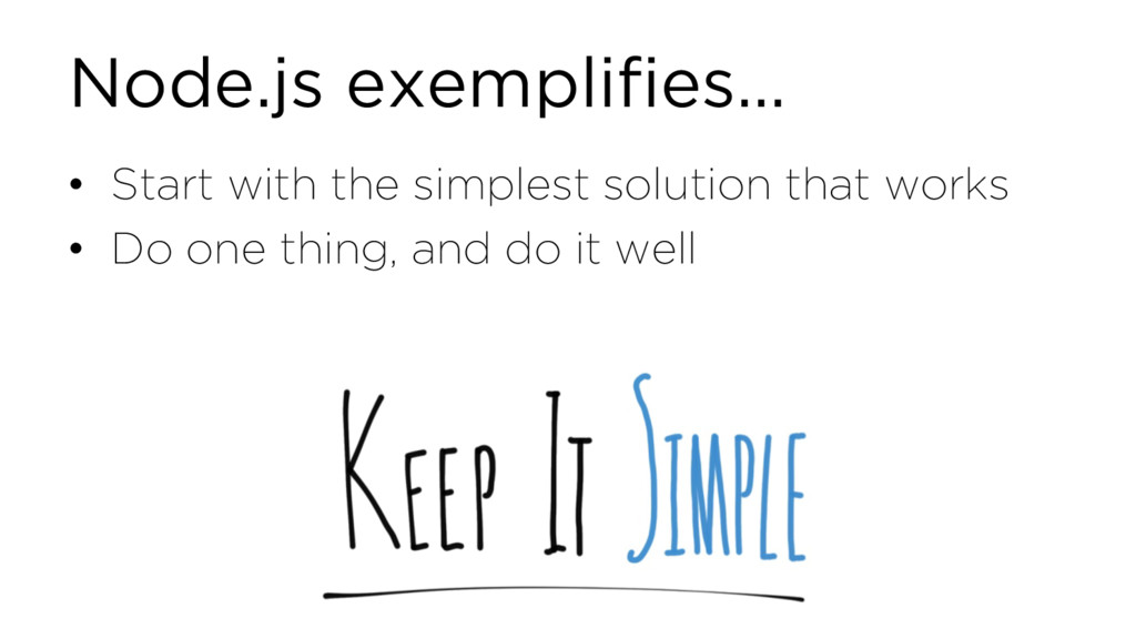 Node.js exemplifies… • Start with the simplest ...