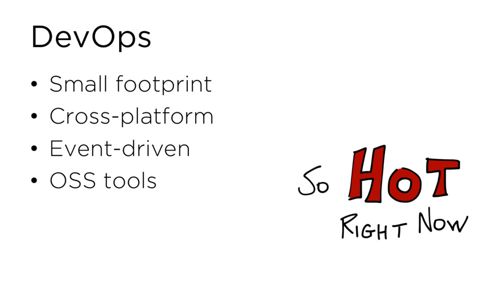 DevOps • Small footprint • Cross-platform • Eve...