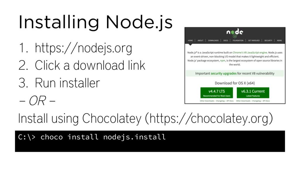 Installing Node.js 1. https://nodejs.org 2. Cli...