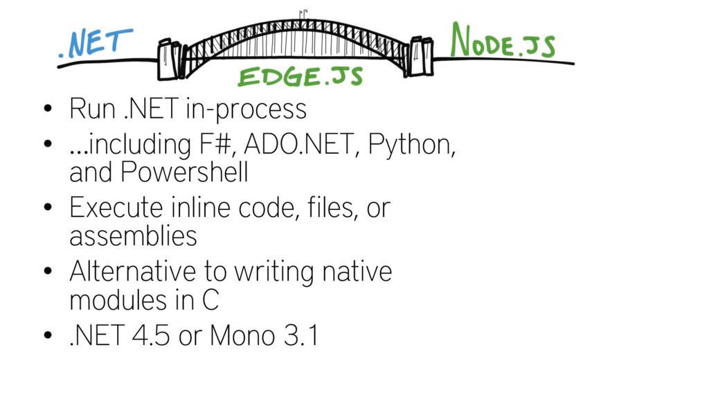 • Run .NET in-process • …including F#, ADO.NET,...