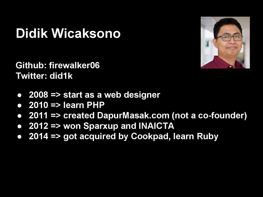 Didik Wicaksono Github: firewalker06 Twitter: d...