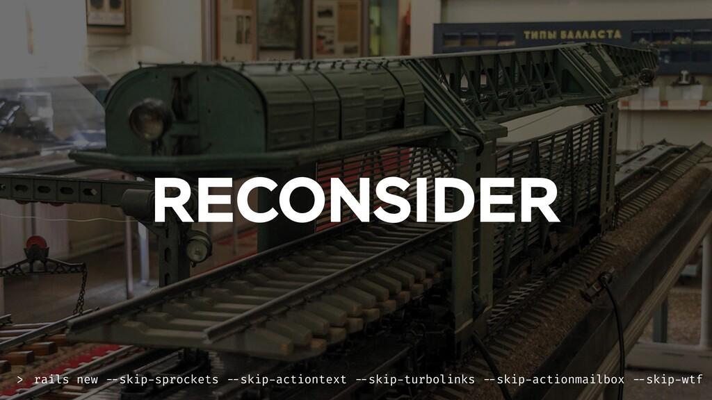 RECONSIDER rails new --skip-sprockets --skip-ac...