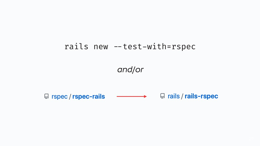 27 rails new --test-with=rspec and/or