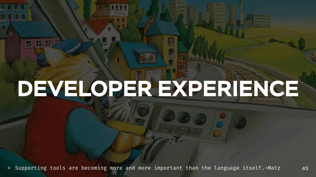 DEVELOPER EXPERIENCE 45 Supporting tools are be...