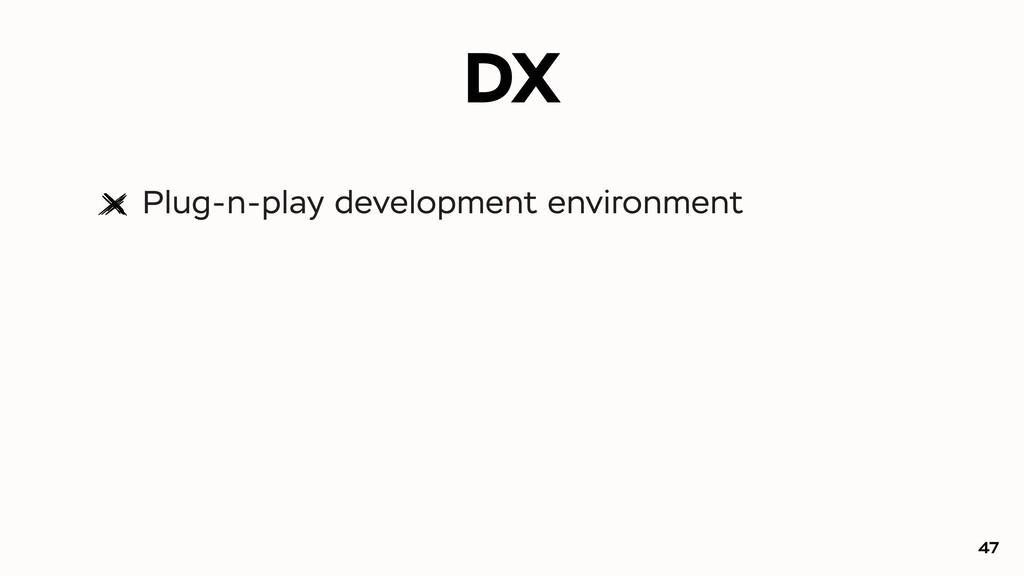 DX Plug-n-play development environment 47