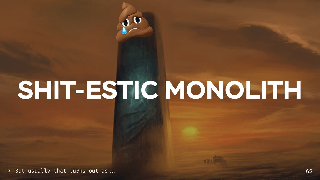 SHIT-ESTIC MONOLITH 62 But usually that turns o...