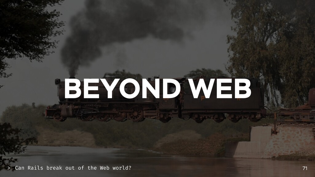 BEYOND WEB 71 Can Rails break out of the Web wo...