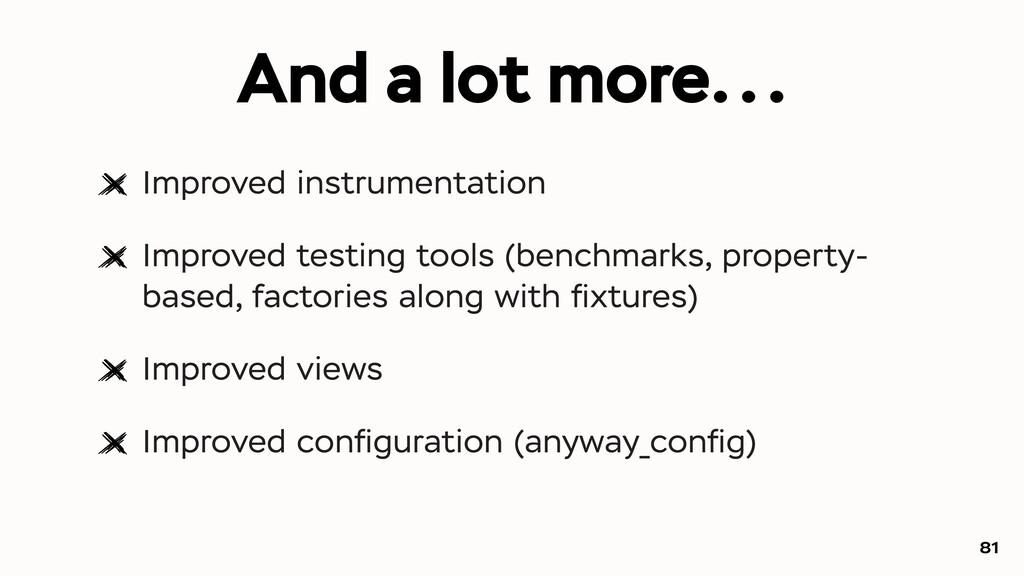 Improved instrumentation Improved testing tools...