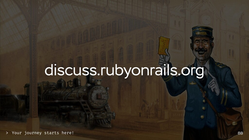 discuss.rubyonrails.org 88 Your journey starts ...