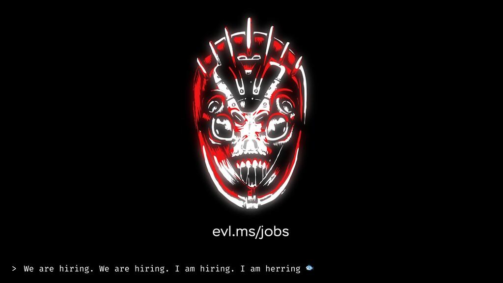We are hiring. We are hiring. I am hiring. I am...