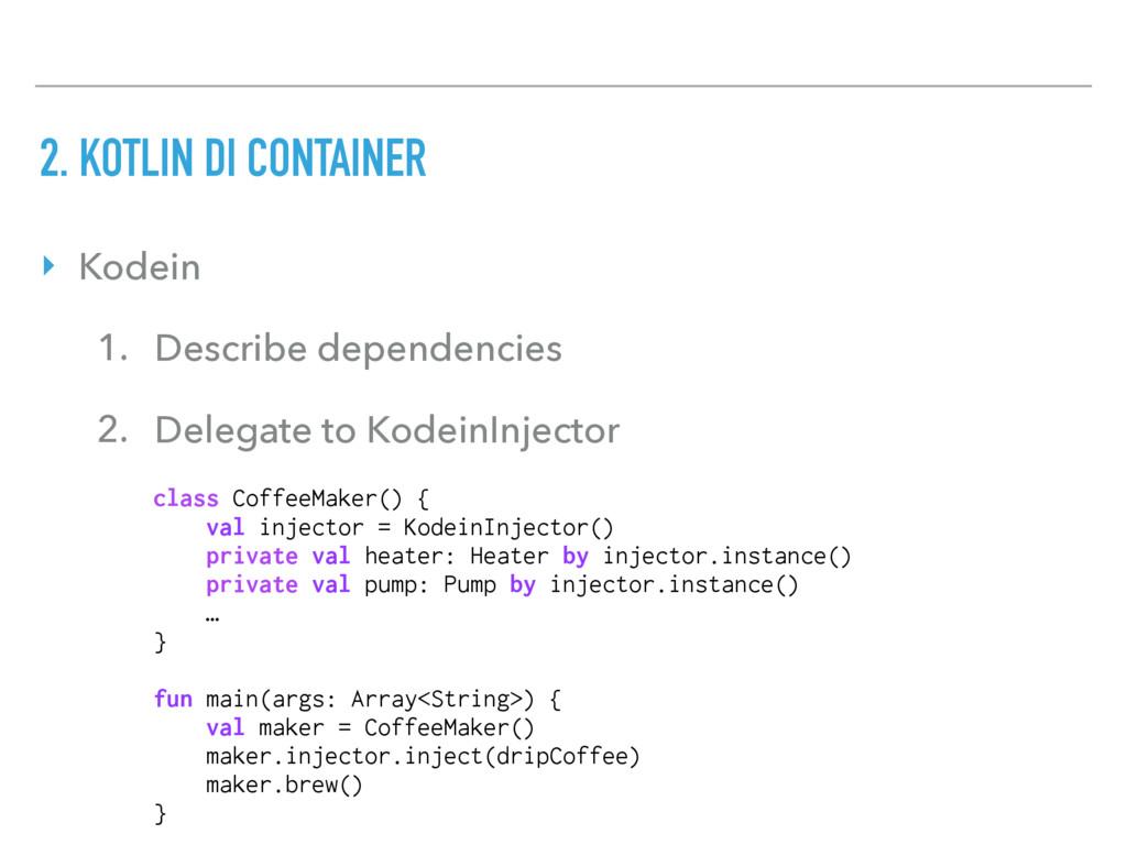 class CoffeeMaker() { val injector = KodeinInje...
