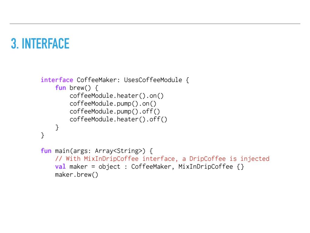 3. INTERFACE interface CoffeeMaker: UsesCoffeeM...