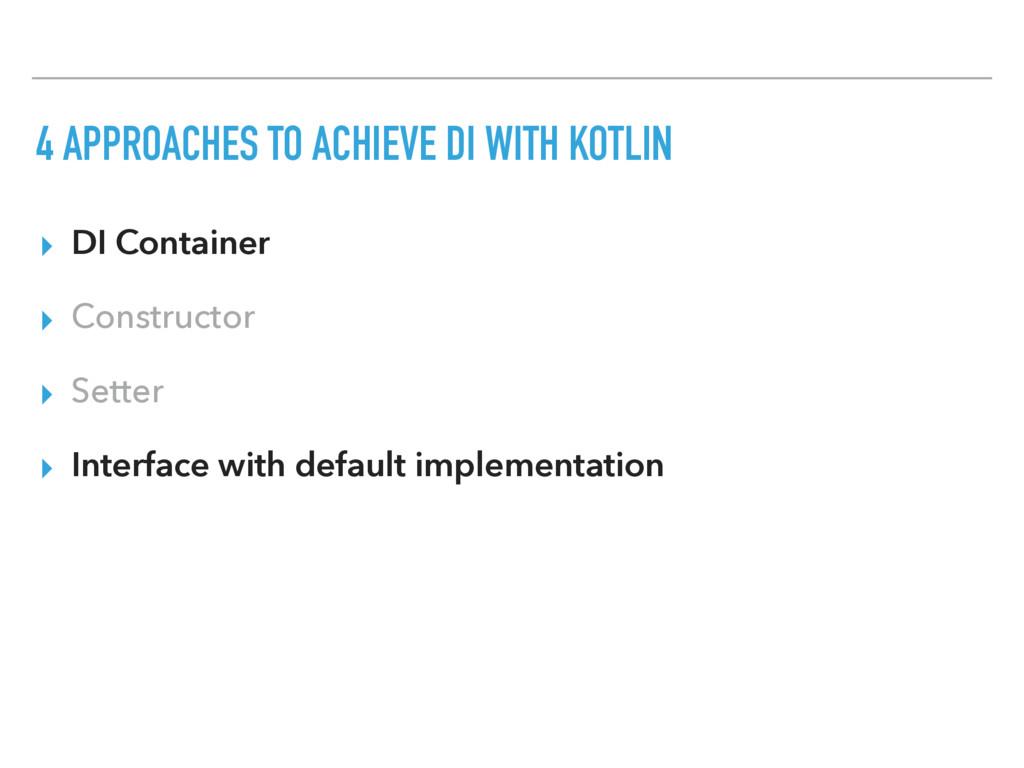▸ DI Container ▸ Constructor ▸ Setter ▸ Interfa...