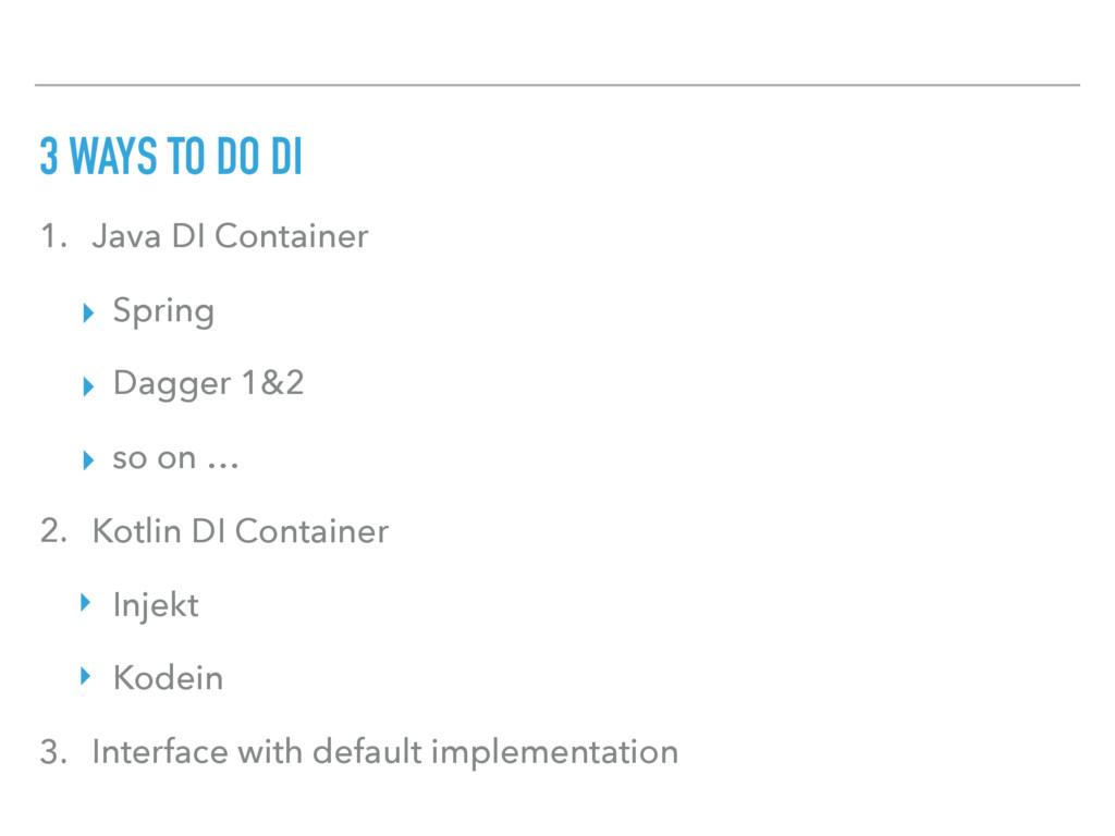 1. Java DI Container ▸ Spring ▸ Dagger 1&2 ▸ so...