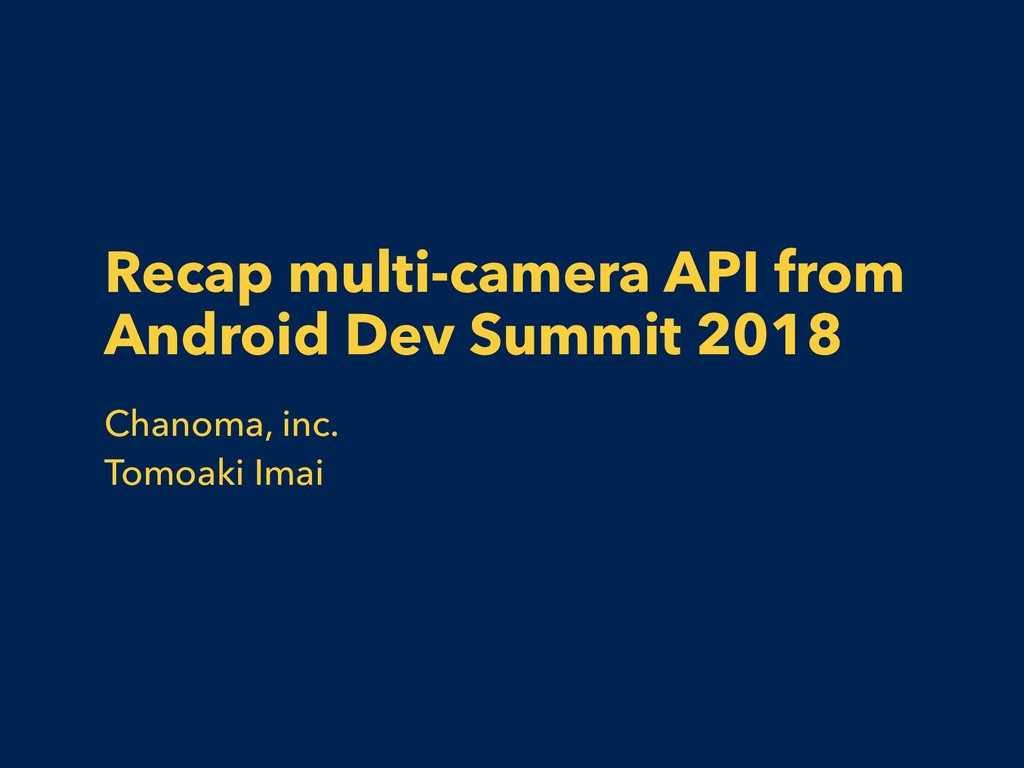 Recap multi-camera API from Android Dev Summit ...