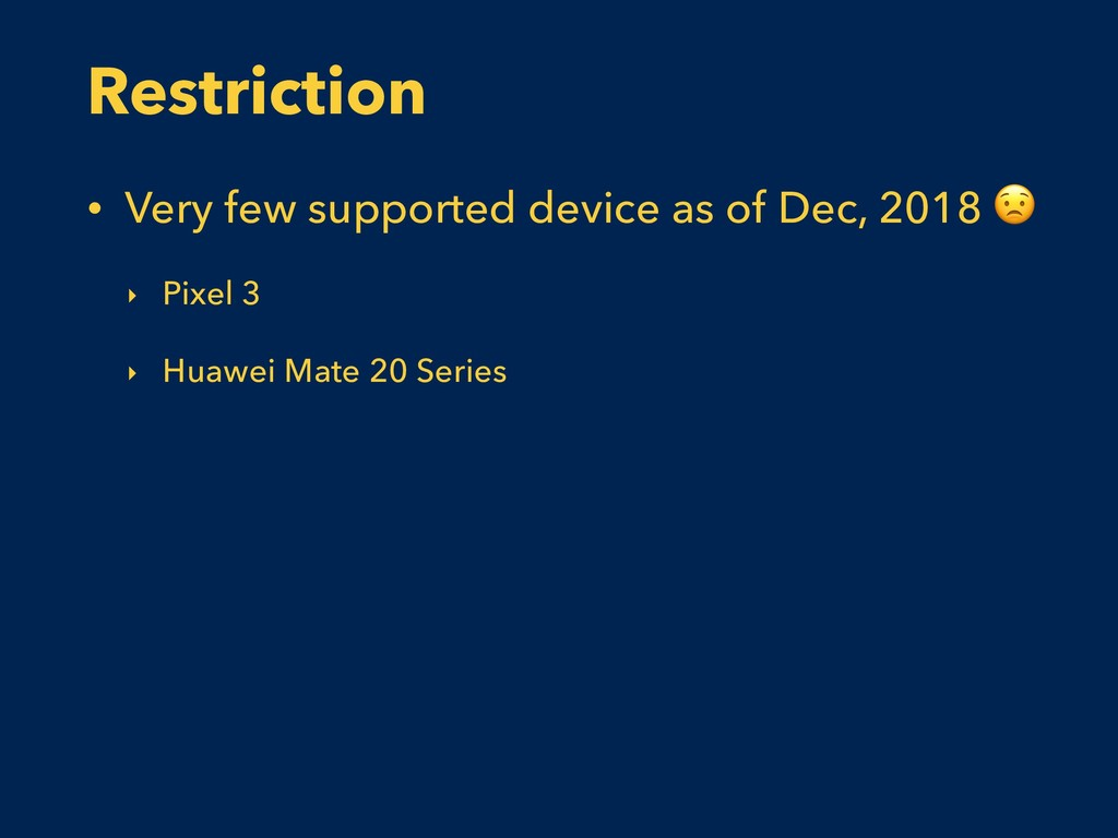 Restriction • Very few supported device as of D...