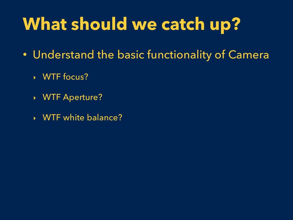 What should we catch up? • Understand the basic...