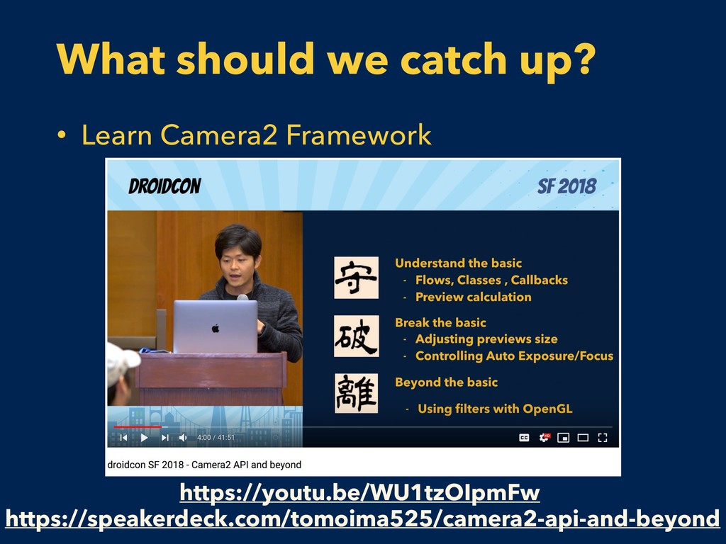 What should we catch up? • Learn Camera2 Framew...