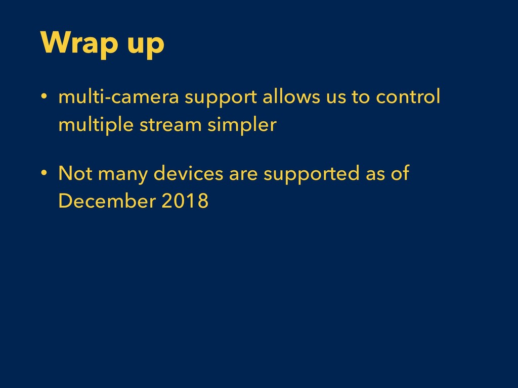 Wrap up • multi-camera support allows us to con...