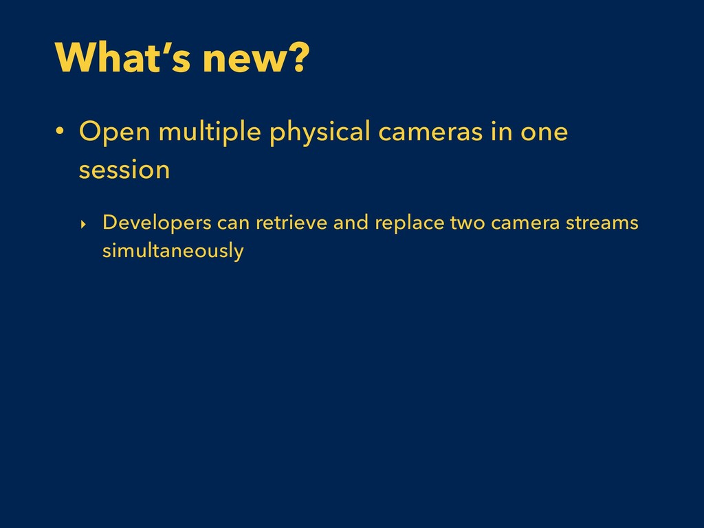 What's new? • Open multiple physical cameras in...