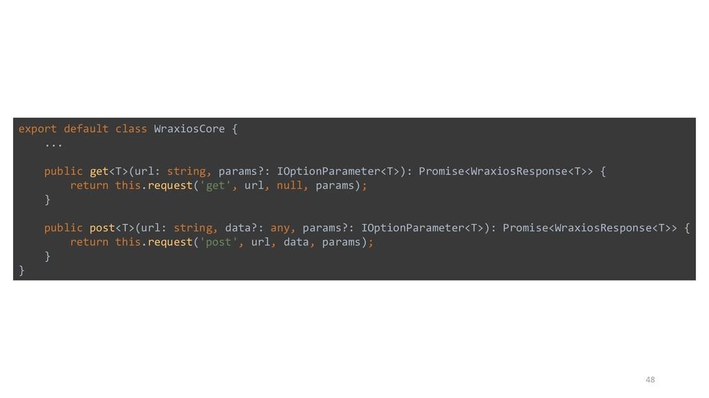 48 export default class WraxiosCore { ... publi...