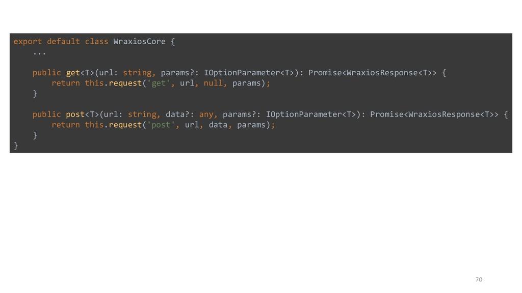 70 export default class WraxiosCore { ... publi...