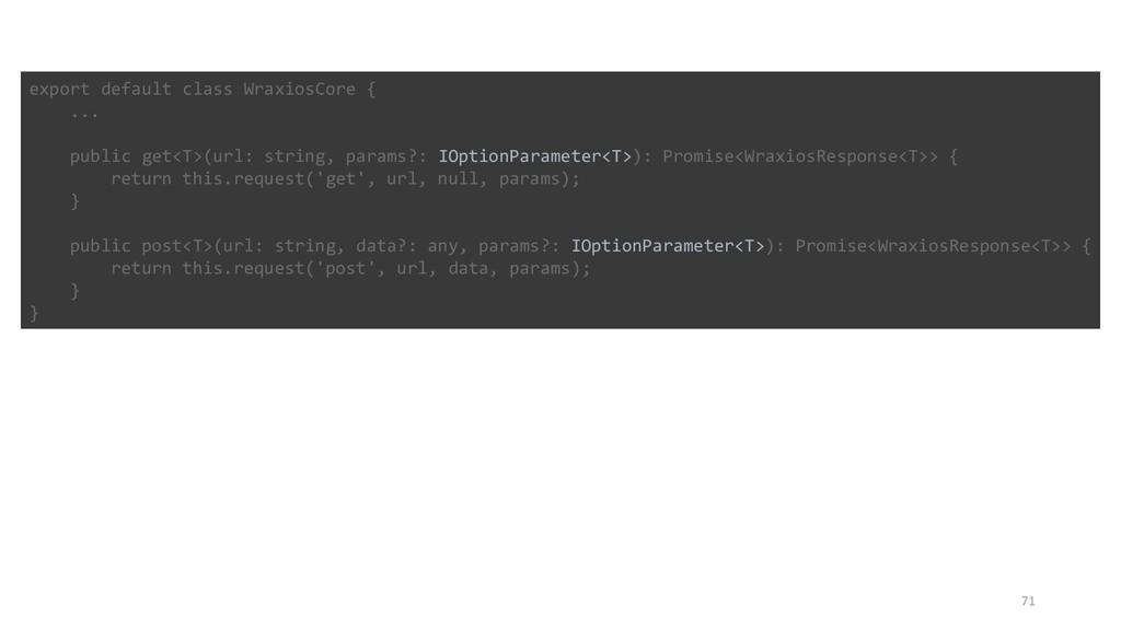71 export default class WraxiosCore { ... publi...