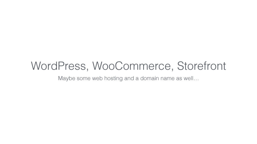 WordPress, WooCommerce, Storefront Maybe some w...
