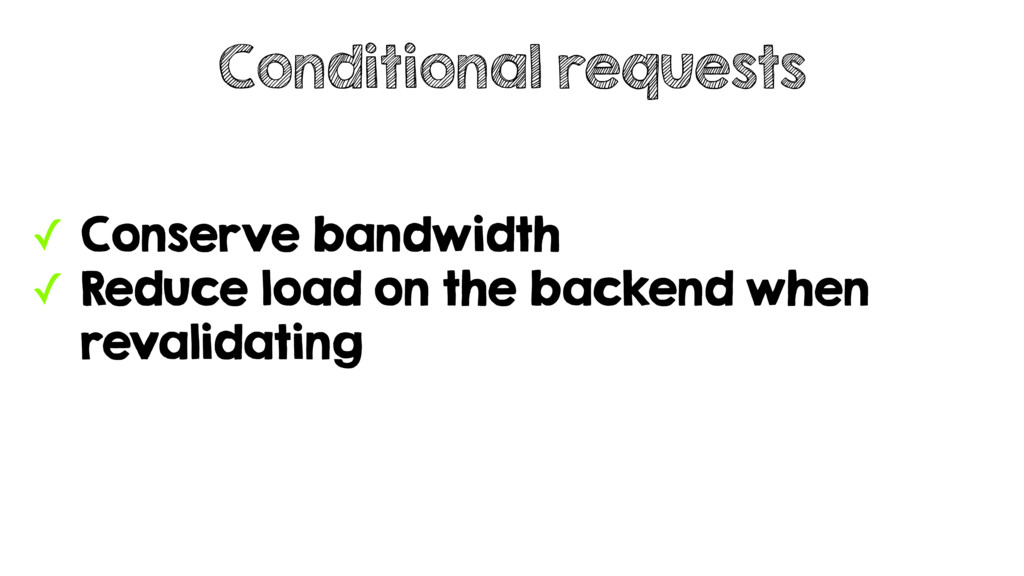 ✓ Conserve bandwidth ✓ Reduce load on the backe...