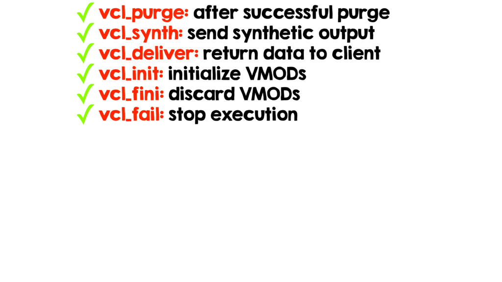 ✓vcl_purge: after successful purge ✓vcl_synth: ...