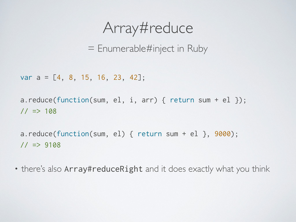 Array#reduce var a = [4, 8, 15, 16, 23, 42]; a....
