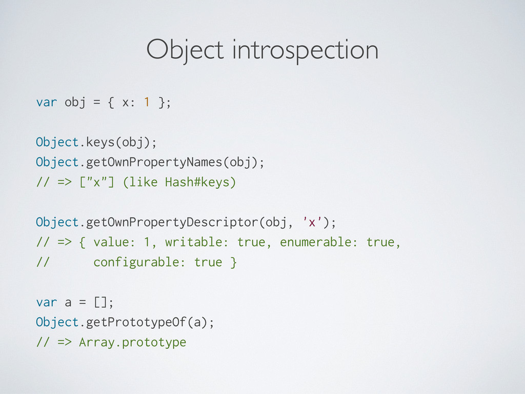 Object introspection var obj = { x: 1 }; Object...
