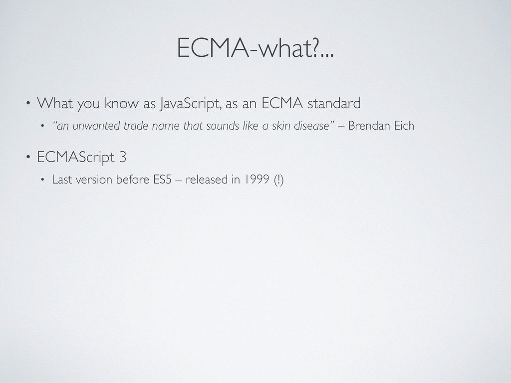 ECMA-what?... • What you know as JavaScript, as...