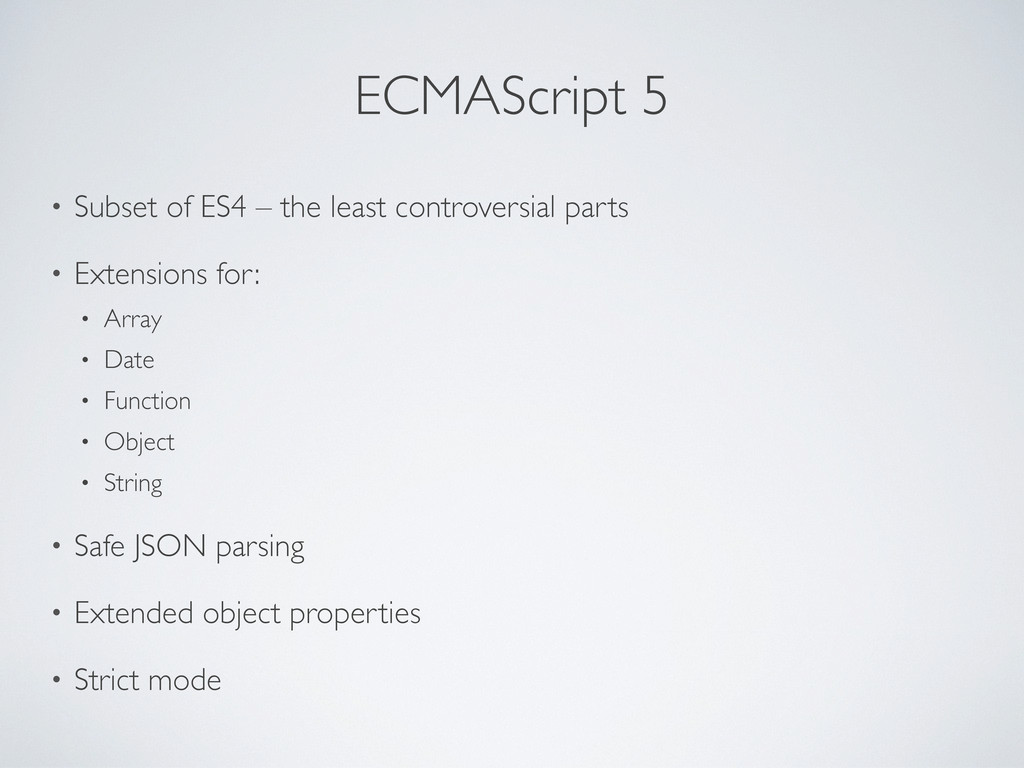 ECMAScript 5 • Subset of ES4 – the least contro...