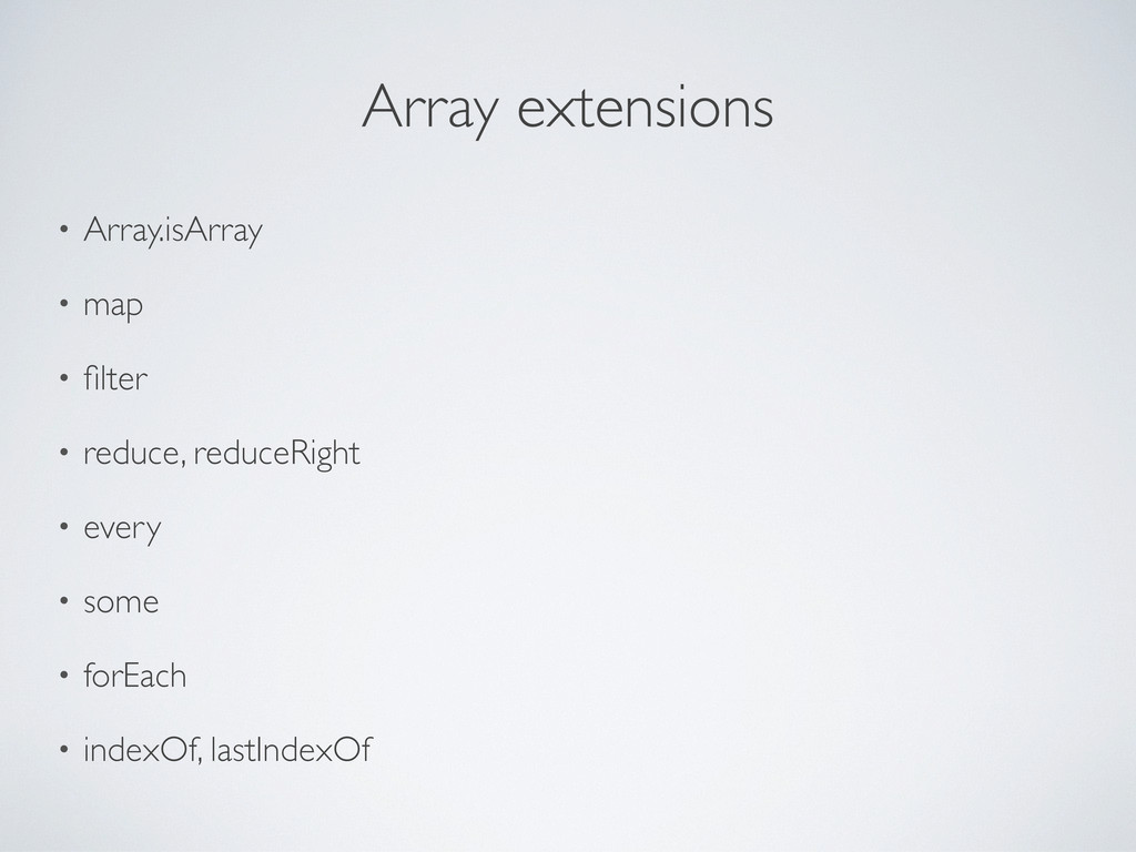 Array extensions • Array.isArray • map • filter ...