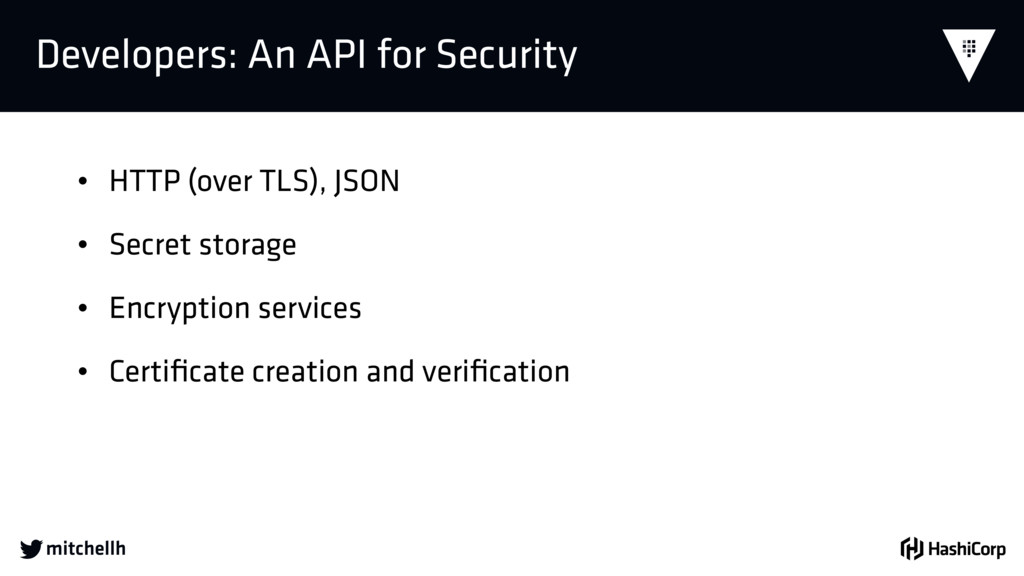  Developers: An API for Security • HTTP (over ...