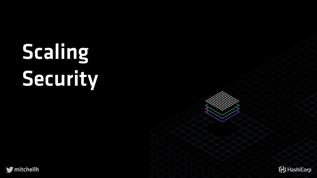  Scaling  Security mitchellh