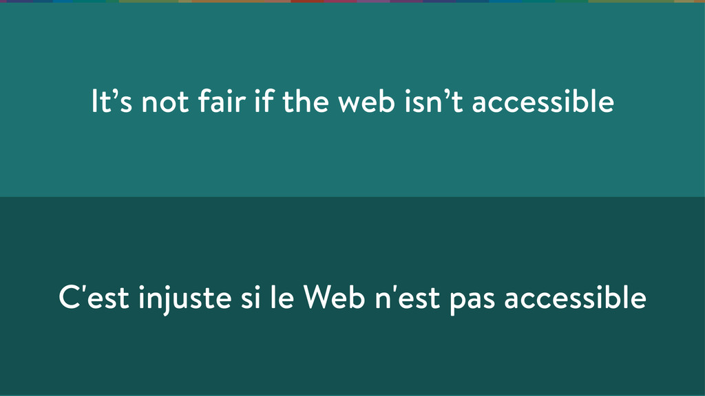 It's not fair if the web isn't accessible C'est...