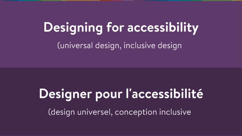 Designing for accessibility (universal design, ...