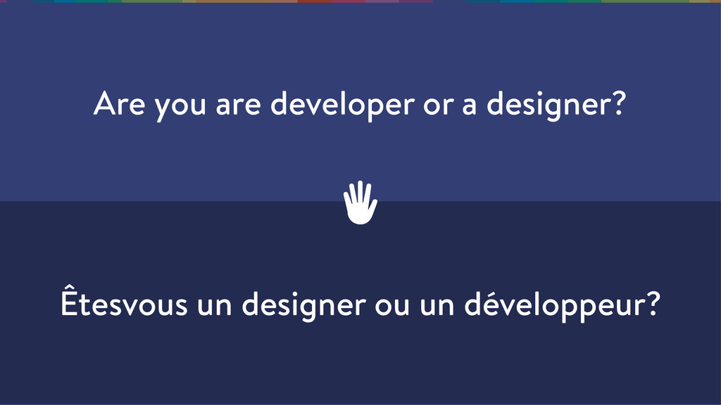 Are you are developer or a designer? Êtesvous u...