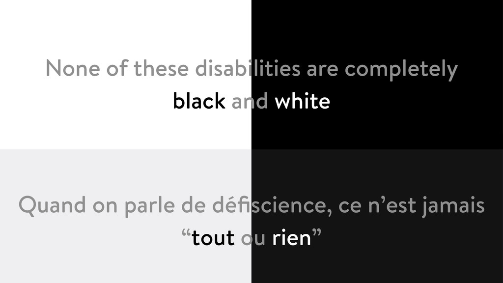 None of these disabilities are completely blac...