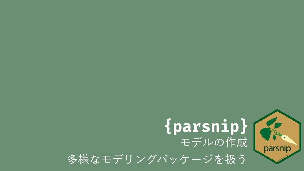 {parsnip} Ϟσϧͷ࡞ ଟ༷ͳϞσϦϯάύοέʔδΛѻ͏
