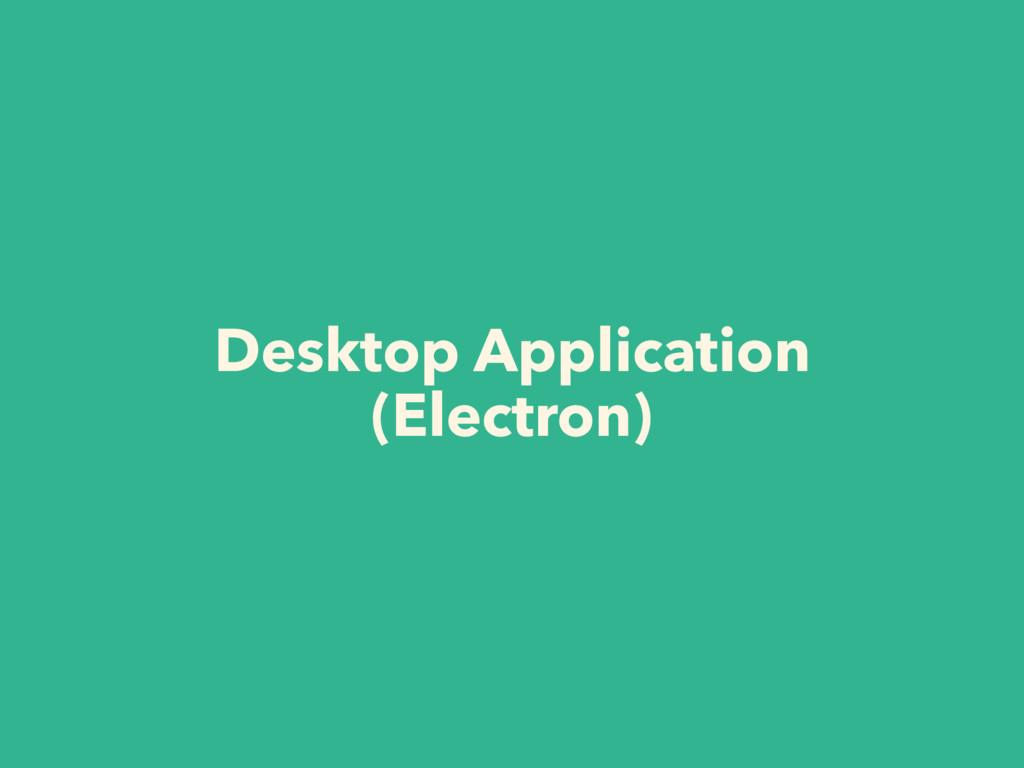 Desktop Application (Electron)