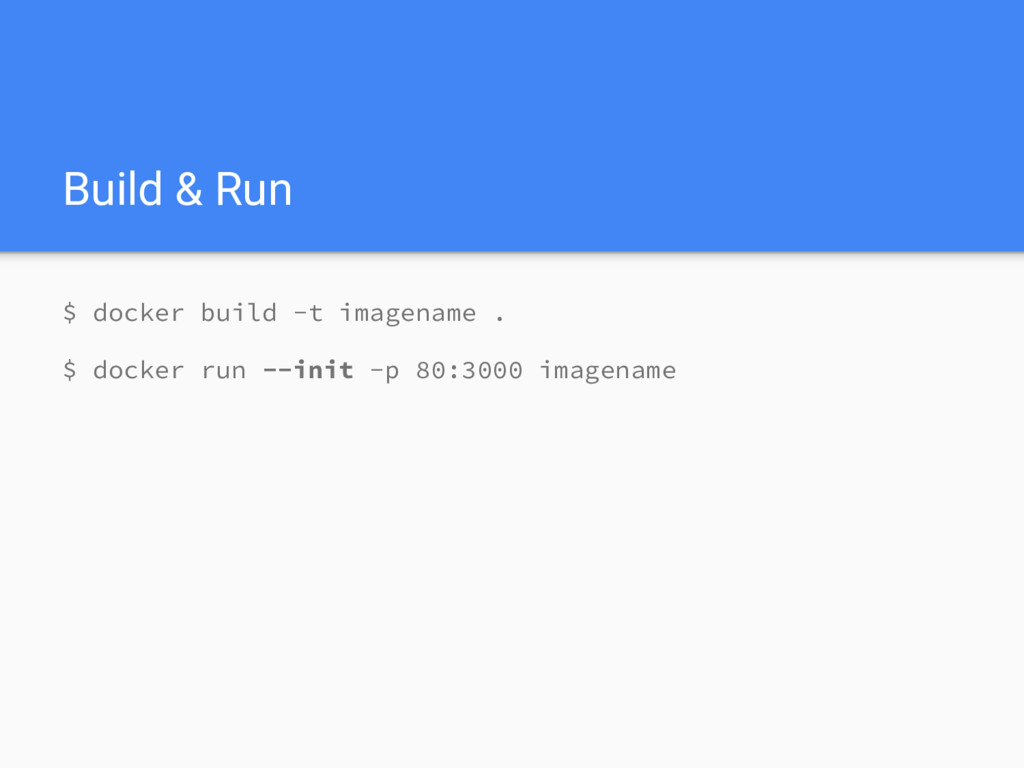 Build & Run $ docker build -t imagename . $ doc...