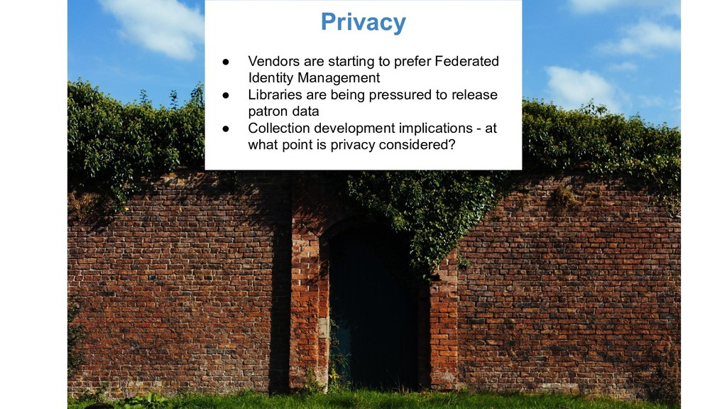 Privacy ● Vendors are starting to prefer Federa...
