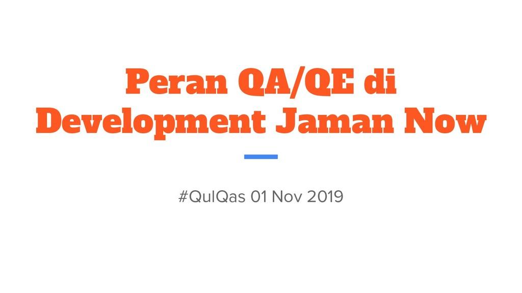 Peran QA/QE di Development Jaman Now #QulQas 01...