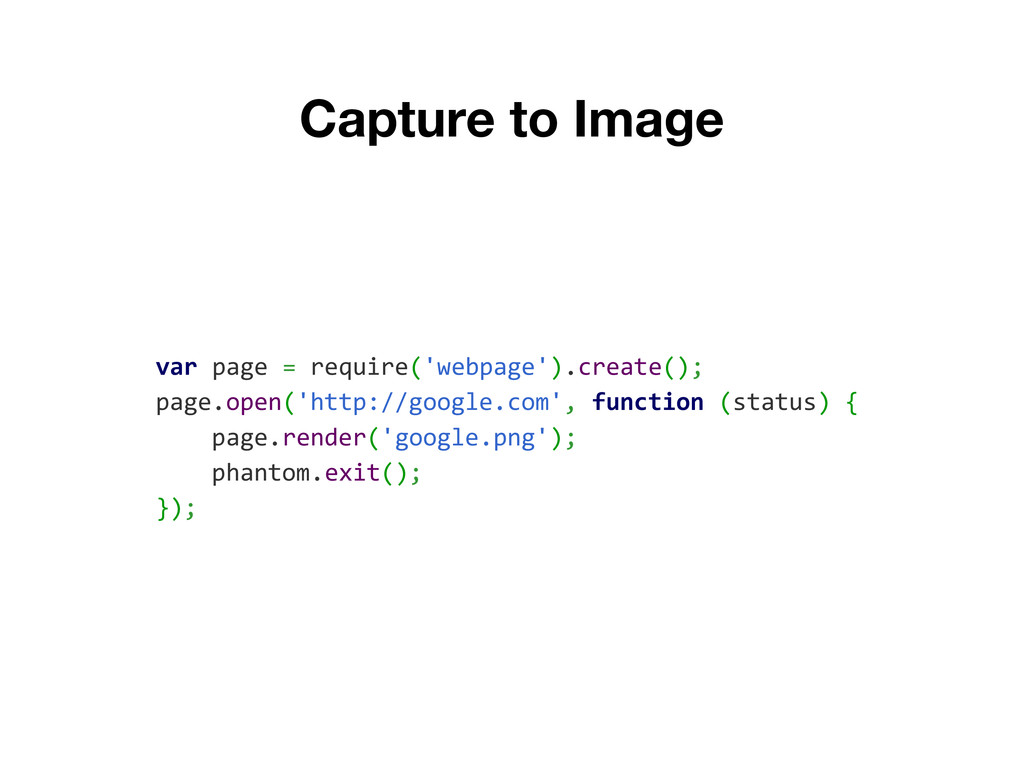 Capture to Image var page = require('webpage')....