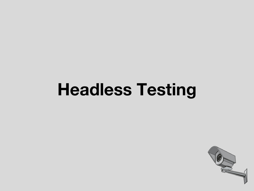 Headless Testing
